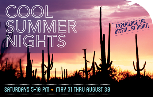 Cool Summer Nights - Experience the Desert at night! Saturdays 5-10 p.m. - May 31 through August 30 2014