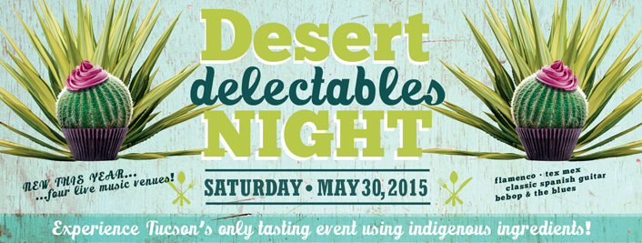 desert Delectables Night - Saturday May 30th, 2015 - Experience Tucson's only tasting event using indigenous ingredients!